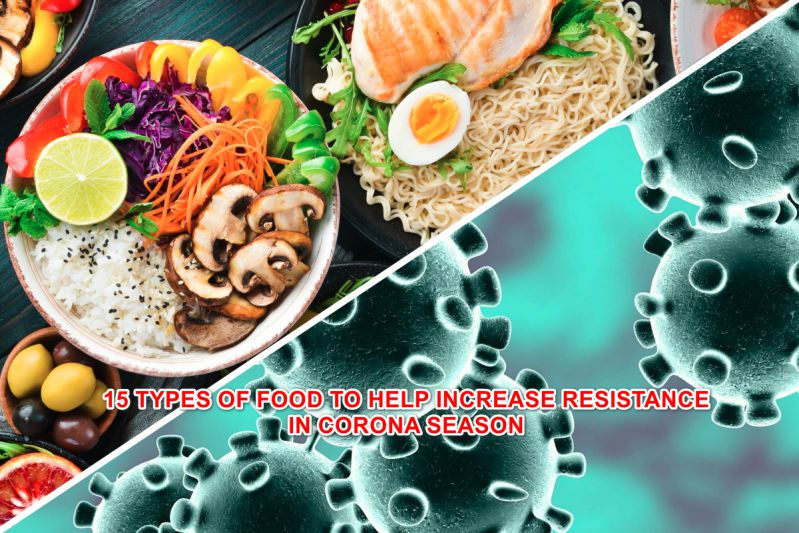 15 TYPES OF FOOD TO HELP INCREASE RESISTANCE IN CORONA SEASON