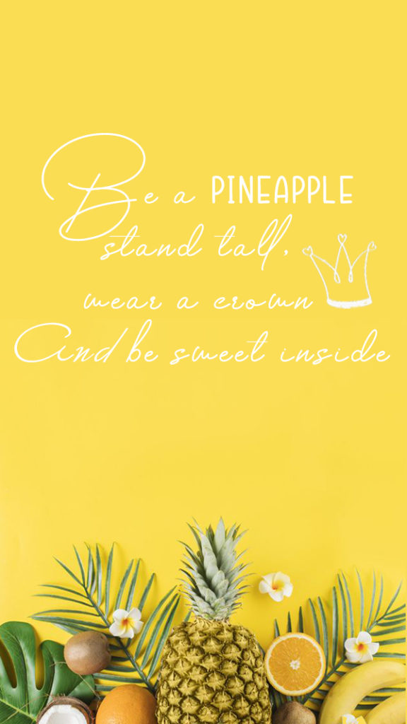 be a pineapple, stand tall, wear a crown and be sweet inside kkk
