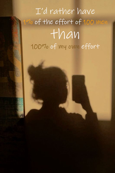 I'd rather have 1% of the effort of 100 men than 100% of my own effort